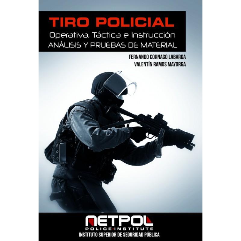 TIRO POLICIAL  : OPERATIVA, TÁCTICA E INSTRUCCIÓN